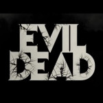 Macabre Monday #11: Best Horror Movie of 2013 – Evil Dead